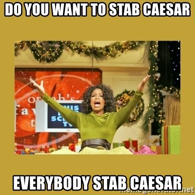 Oprah You get a - Do you want to stab Caesar Everybody stab Caesar