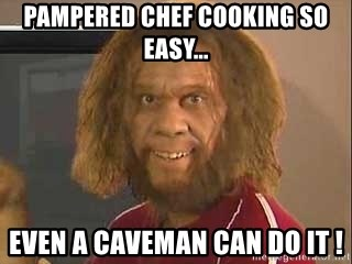 Geico Caveman - Pampered Chef cooking so easy... Even a caveman can do it !