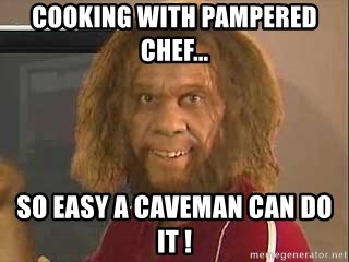Geico Caveman - Cooking with Pampered Chef... So easy a caveman can do it !