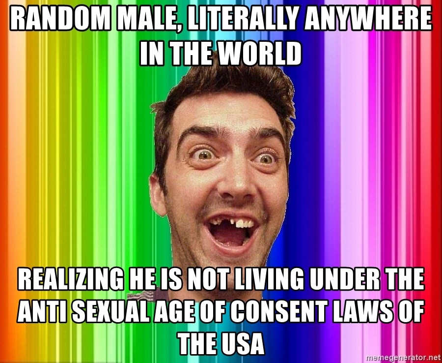 Empanadillo - random male, literally anywhere in the world realizing he is not living under the anti sexual age of consent laws of the USA
