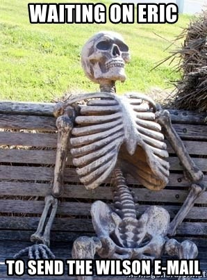 Waiting Skeleton - waiting on eric to send the Wilson e-mail