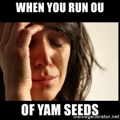First World Problems - When you run ou of yam seeds