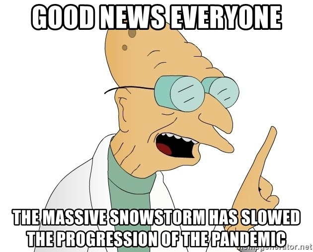 Good News Everyone - Good News Everyone The massive snowstorm has slowed the progression of the pandemic