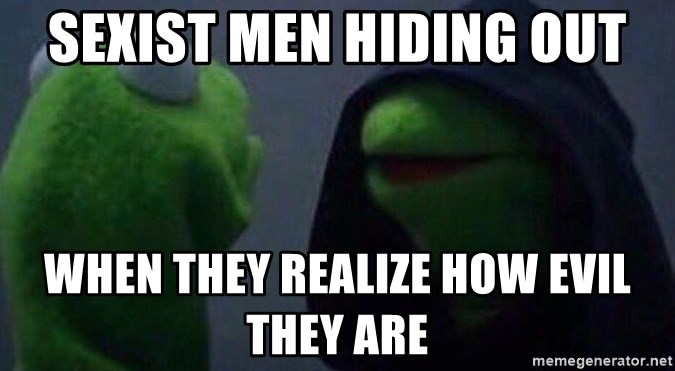 Evil kermit - sexist men hiding out when they realize how evil they are