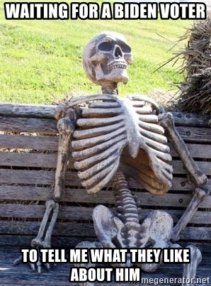 Waiting Skeleton - Waiting for a Biden voter To tell me what they like about him