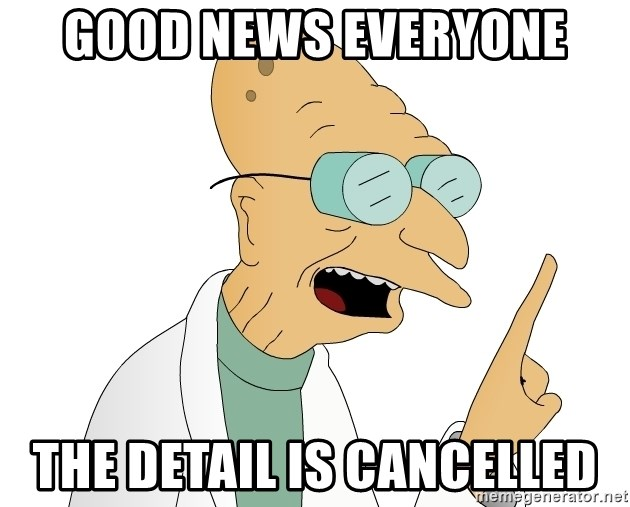 Good News Everyone - Good news everyone the detail is cancelled