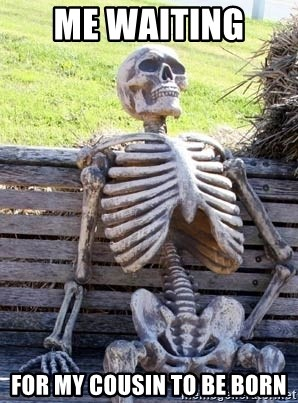 Waiting Skeleton - Me waiting  For my cousin to be born