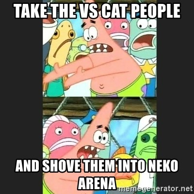 Pushing Patrick - Take the VS cat people and shove them into Neko Arena