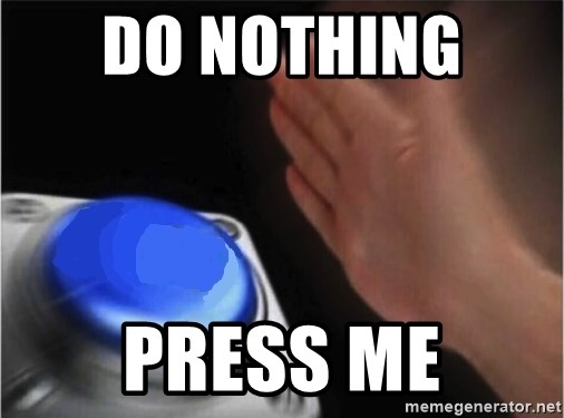 blank nut button - Do nothing  Press me