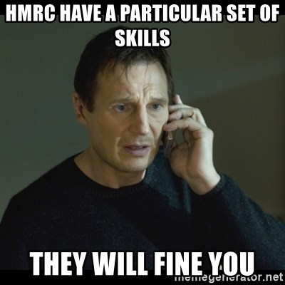 I will Find You Meme - HMRC have a particular set of skills They will fine you