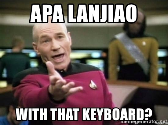 Picard why the fuck - Apa Lanjiao with That Keyboard?