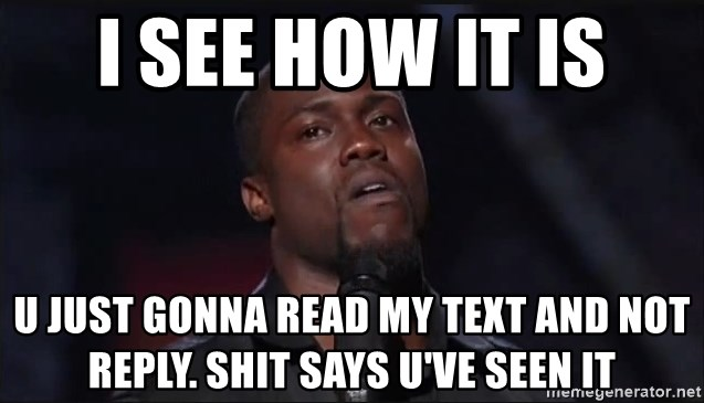 Kevin Hart Face - I see how it is U just gonna read my text and not reply. Shit says u've seen it
