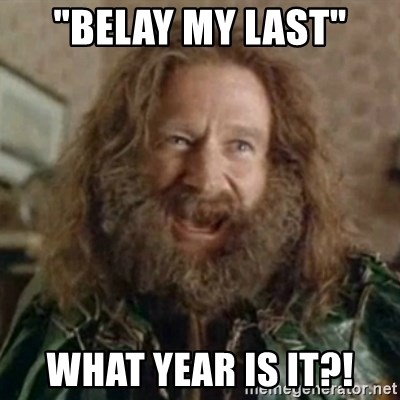 """What Year - """"Belay my last"""" What year is it?!"""