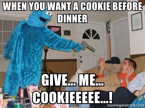 Bad Ass Cookie Monster - when you want a cookie before dinner GIVE... ME... COOKIEEEEE...!