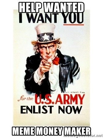 I Want You - Help wanted Meme money maker