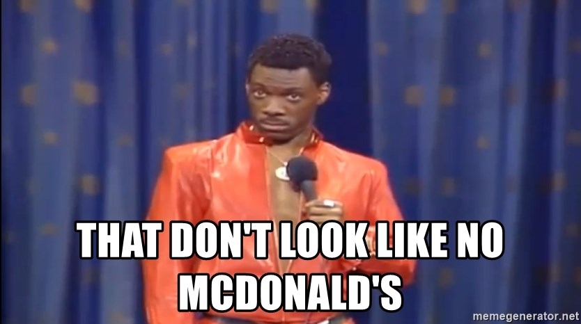 Eddie Murphy - Really? - that don't look like no McDonald's