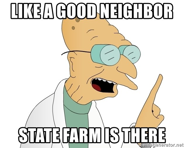 Good News Everyone - like a good neighbor   state farm is there