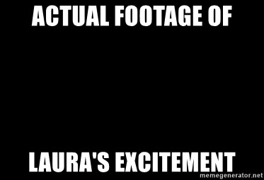 Blank Black - ACTUAL FOOTAGE OF LAURA's EXCITEMENT