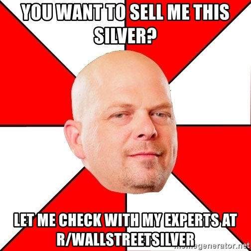 Pawn Stars - You want to sell me this silver? Let me check with my experts at r/wallstreetsilver