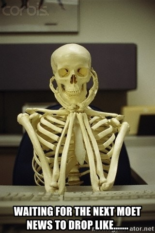 Skeleton waiting - Waiting for the next MOET News to drop like.......