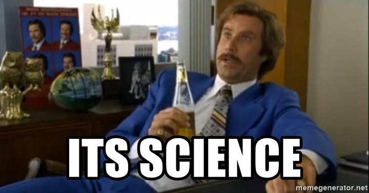 That escalated quickly-Ron Burgundy - Its science