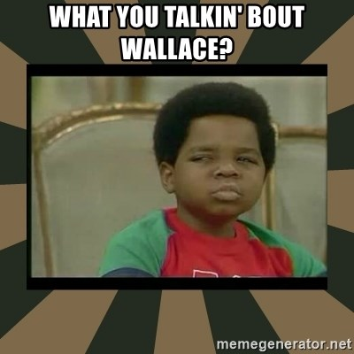 What you talkin' bout Willis  - What you talkin' bout Wallace?