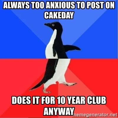 Socially Awkward to Awesome Penguin - Always too anxious to post on cakeday Does it for 10 year club anyway