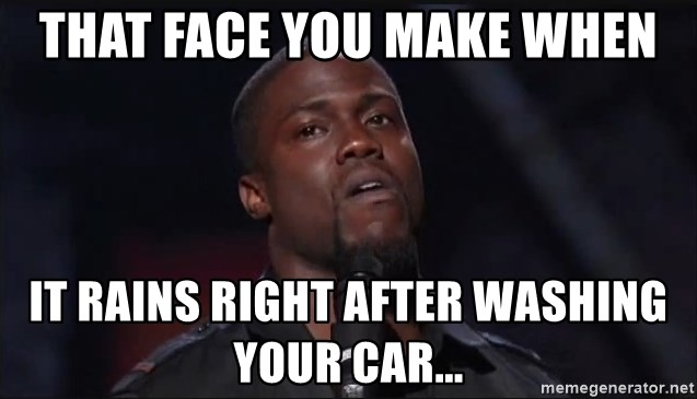 Kevin Hart Face - THAT FACE YOU MAKE WHEN IT RAINS RIGHT AFTER WASHING YOUR CAR...