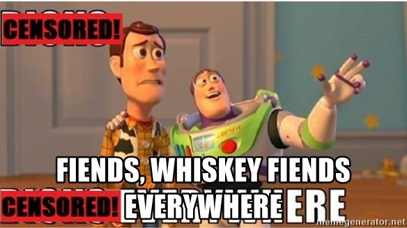 Toy Story Everywhere - Fiends, whiskey fiends everywhere