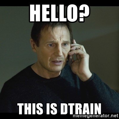 I will Find You Meme - Hello? This is Dtrain