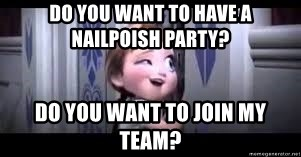 frozen do you want to build a snowman - Do you want to have a nailpoish party? Do you want to join my team?