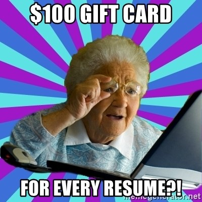 old lady - $100 gift card for every resume?!