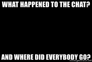 Blank Black - What happened to the chat? And where did everybody go?