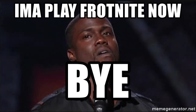 Kevin Hart Face - ima play frotnite now bye