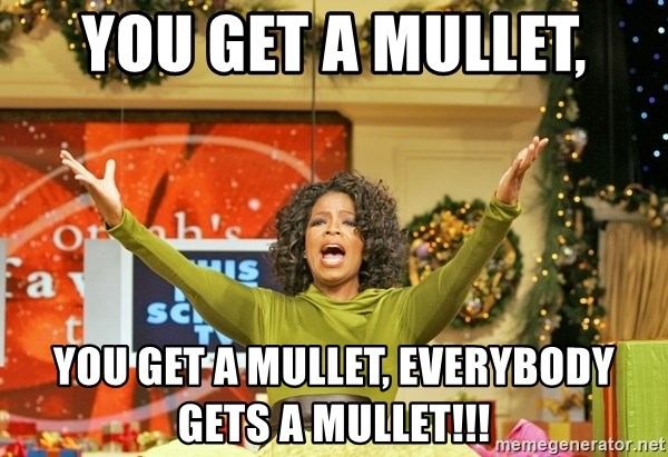 Oprah Gives Away Stuff - You get a mullet, You get a mullet, everybody gets a mullet!!!