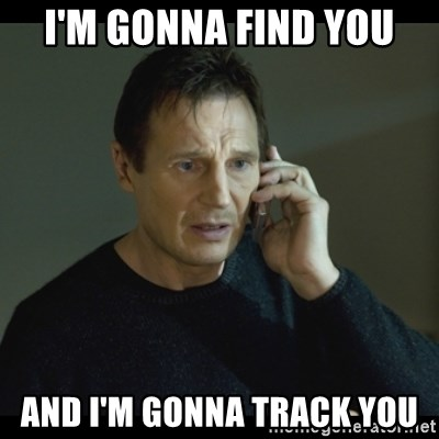 I will Find You Meme - I'm gonna find you And I'm gonna track you