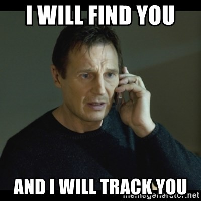 I will Find You Meme - I will find you  and I will track you