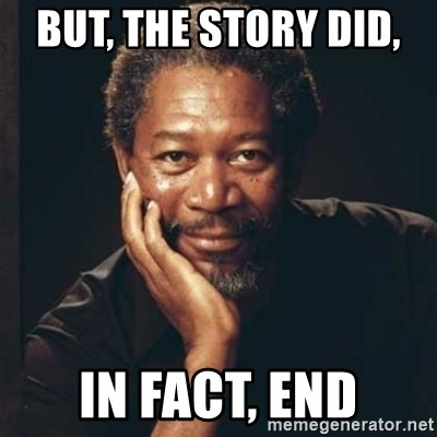 Morgan Freeman - but, the story did,  in fact, end