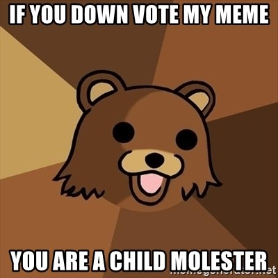 Pedobear - if you down vote my meme you are a child molester