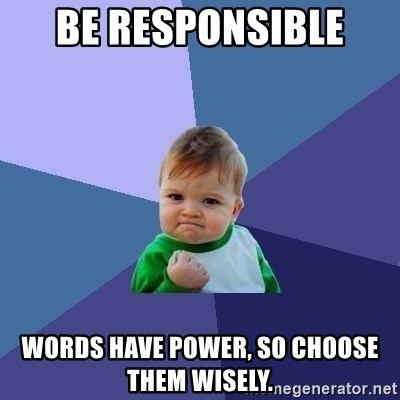 Success Kid - be responsible  words have power, so choose them wisely.