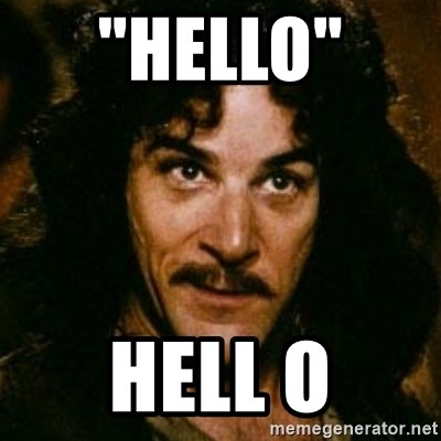 """You keep using that word, I don't think it means what you think it means - """"Hello""""  Hell o"""