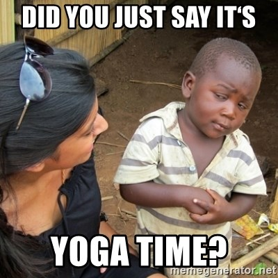 Skeptical 3rd World Kid - DID YOU JUST SAY IT'S YOGA TIME?