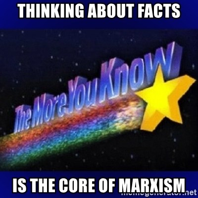 The more you know - Thinking about Facts Is the core of Marxism