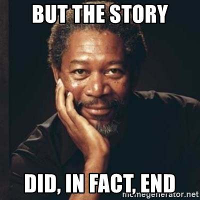 Morgan Freeman - but the story did, in fact, end