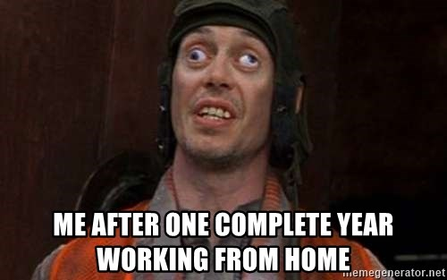 Crazy Eyes Steve - Me after one complete year working from home