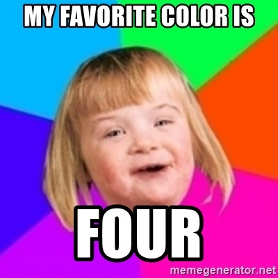 I can count to potato - my favorite color is four
