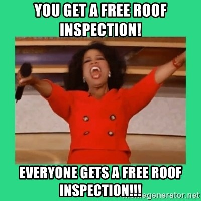 Oprah Car - YOU GET A FREE ROOF INSPECTION! EVERYONE GETS A FREE ROOF INSPECTION!!!