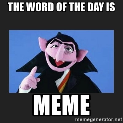 The Count from Sesame Street - the word of the day is meme