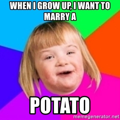 I can count to potato - when i grow up, i want to marry a  potato