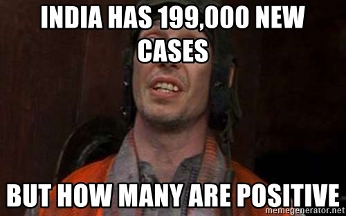 Crazy Eyes Steve - India has 199,000 new cases But how many are positive